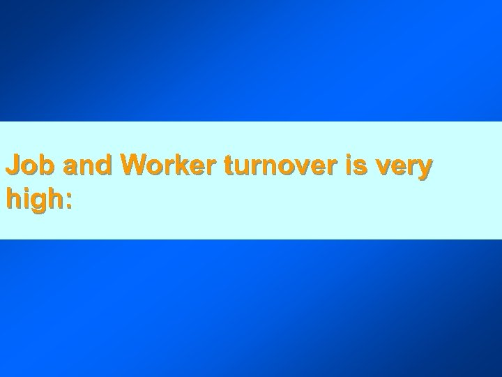 Job and Worker turnover is very high: