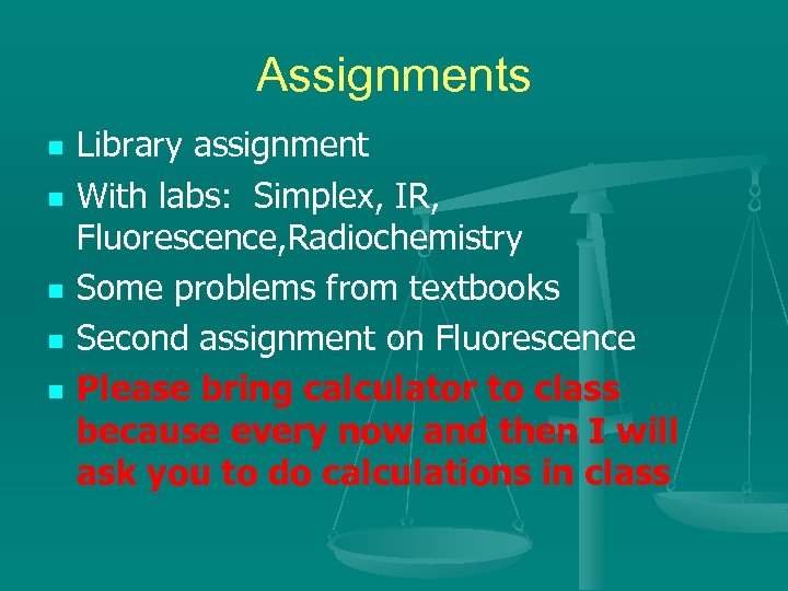 Assignments n n n Library assignment With labs: Simplex, IR, Fluorescence, Radiochemistry Some problems