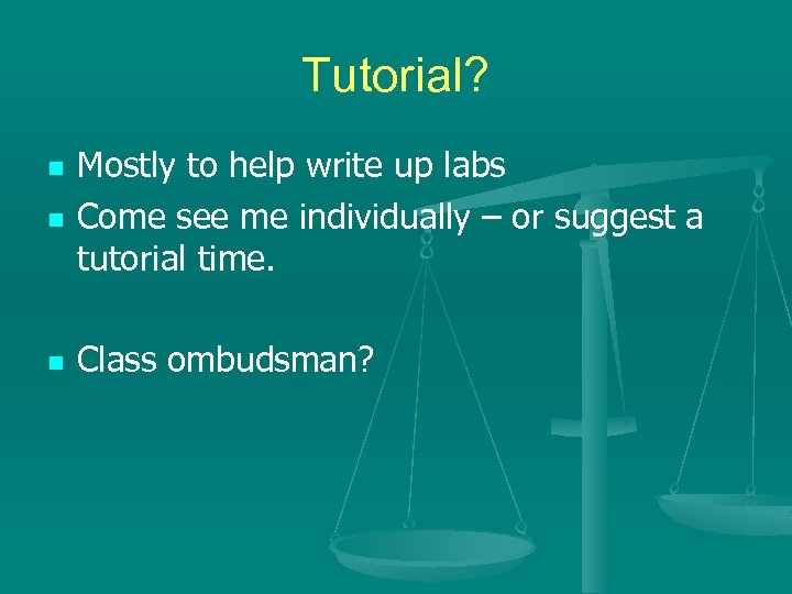Tutorial? n Mostly to help write up labs Come see me individually – or