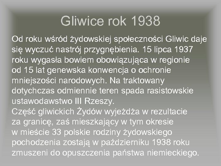 Gliwice rok 1938 Od roku wśród żydowskiej społeczności Gliwic daje się wyczuć nastrój przygnębienia.