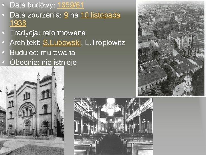 • Data budowy: 1859/61 • Data zburzenia: 9 na 10 listopada 1938 •