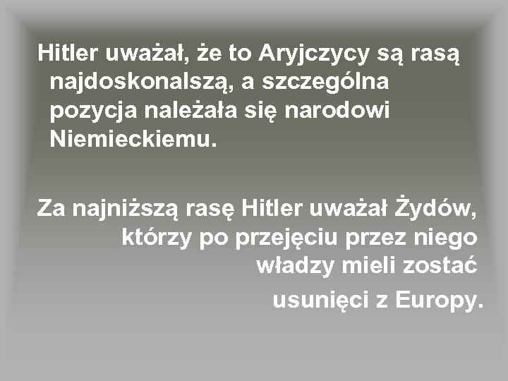 Hitler uważał, że to Aryjczycy są rasą najdoskonalszą, a szczególna pozycja należała się narodowi