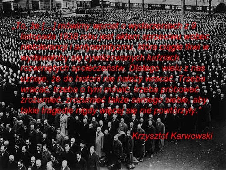 """""""To, że […] mówimy wprost o wydarzeniach z 9 listopada 1938 roku jest aktem"""