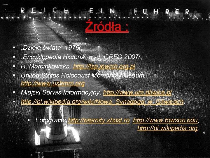 """Źródła : • • """"Dzieje świata"""" 1976 r, """"Encyklopedia Historia"""" wyd. GREG 2007 r,"""