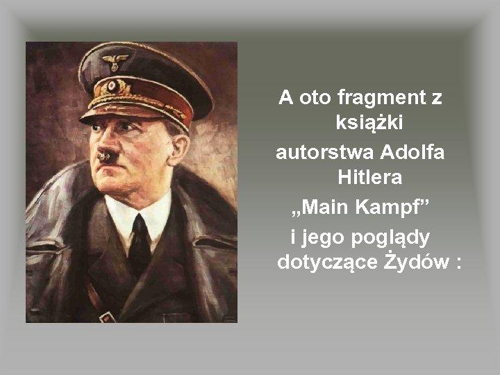 """A oto fragment z książki autorstwa Adolfa Hitlera """"Main Kampf"""" i jego poglądy dotyczące"""