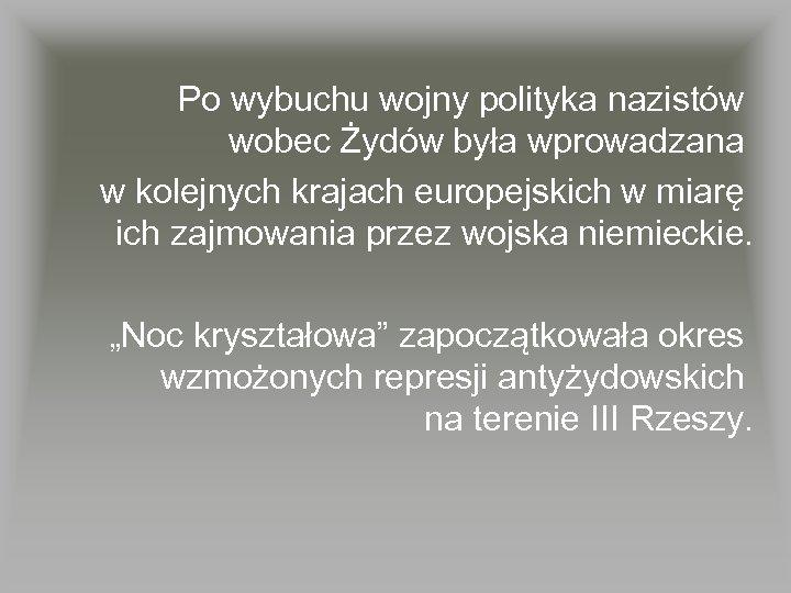 Po wybuchu wojny polityka nazistów wobec Żydów była wprowadzana w kolejnych krajach europejskich w