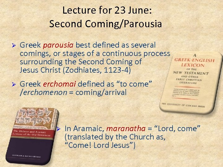 Lecture for 23 June: Second Coming/Parousia Ø Greek parousia best defined as several comings,
