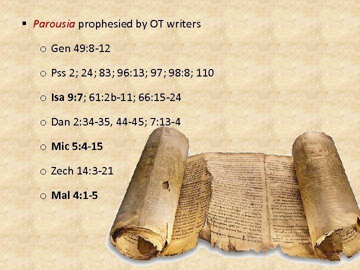 § Parousia prophesied by OT writers o Gen 49: 8 -12 o Pss 2;