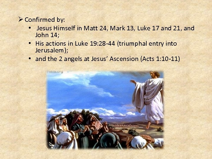 Ø Confirmed by: • Jesus Himself in Matt 24, Mark 13, Luke 17 and