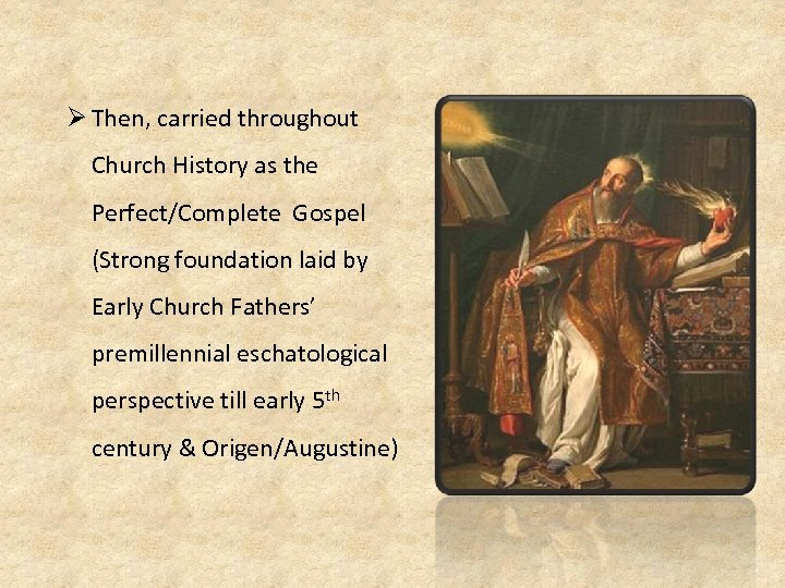 Ø Then, carried throughout Church History as the Perfect/Complete Gospel (Strong foundation laid by