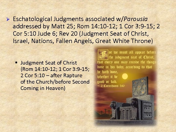 Ø Eschatological Judgments associated w/Parousia addressed by Matt 25; Rom 14: 10 -12; 1