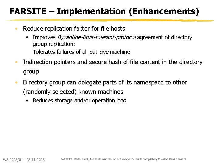 FARSITE – Implementation (Enhancements) • Reduce replication factor file hosts • Improves Byzantine-fault-tolerant-protocol agreement