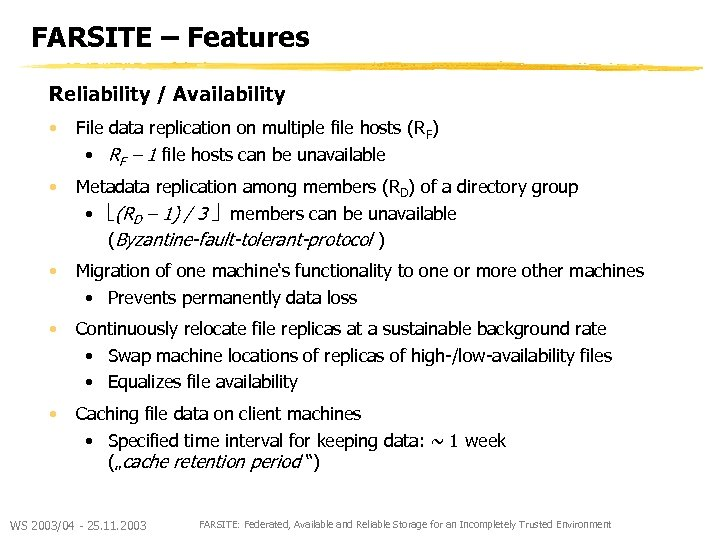FARSITE – Features Reliability / Availability • File data replication on multiple file hosts