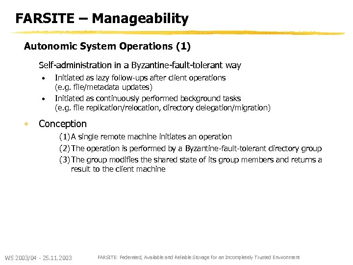 FARSITE – Manageability Autonomic System Operations (1) Self-administration in a Byzantine-fault-tolerant way • •