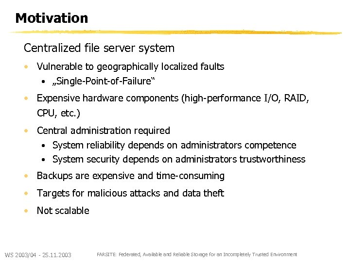 "Motivation Centralized file server system • Vulnerable to geographically localized faults • ""Single-Point-of-Failure"" •"