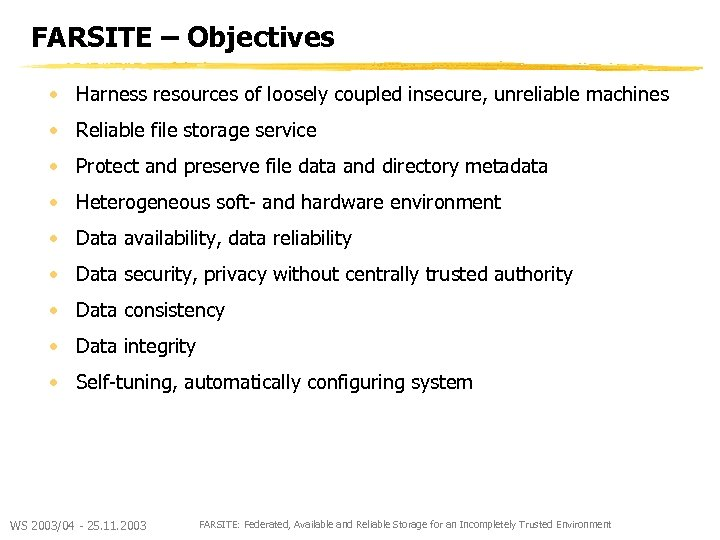 FARSITE – Objectives • Harness resources of loosely coupled insecure, unreliable machines • Reliable
