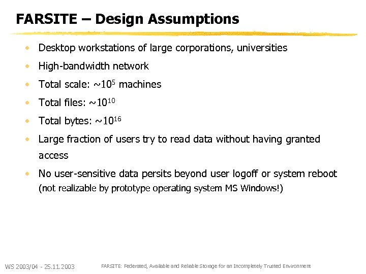 FARSITE – Design Assumptions • Desktop workstations of large corporations, universities • High-bandwidth network