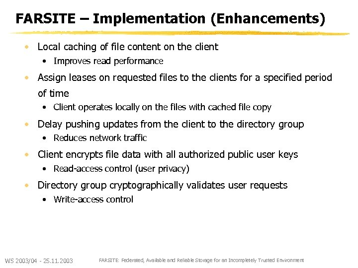 FARSITE – Implementation (Enhancements) • Local caching of file content on the client •