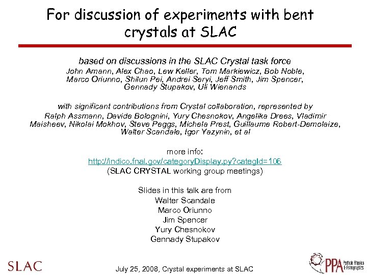 For discussion of experiments with bent crystals at SLAC based on discussions in the