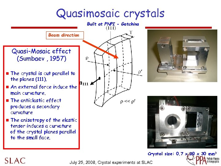 Quasimosaic crystals Built at PNPI - Gatchina Beam direction Quasi-Mosaic effect (Sumbaev , 1957)