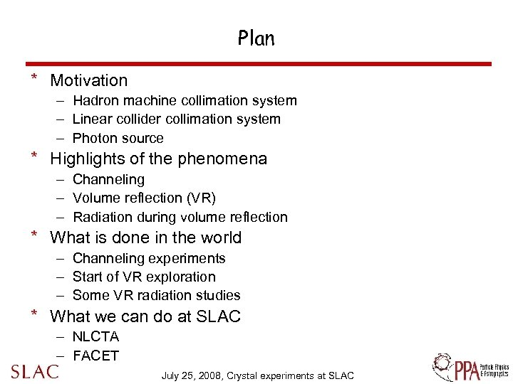 Plan * Motivation – Hadron machine collimation system – Linear collider collimation system –
