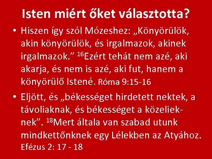 """Isten miért őket választotta? • Hiszen így szól Mózeshez: """"Könyörülök, akin könyörülök, és irgalmazok,"""