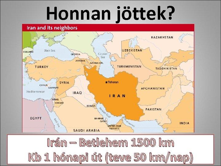 Honnan jöttek? Irán – Betlehem 1500 km Kb 1 hónapi út (teve 50 km/nap)