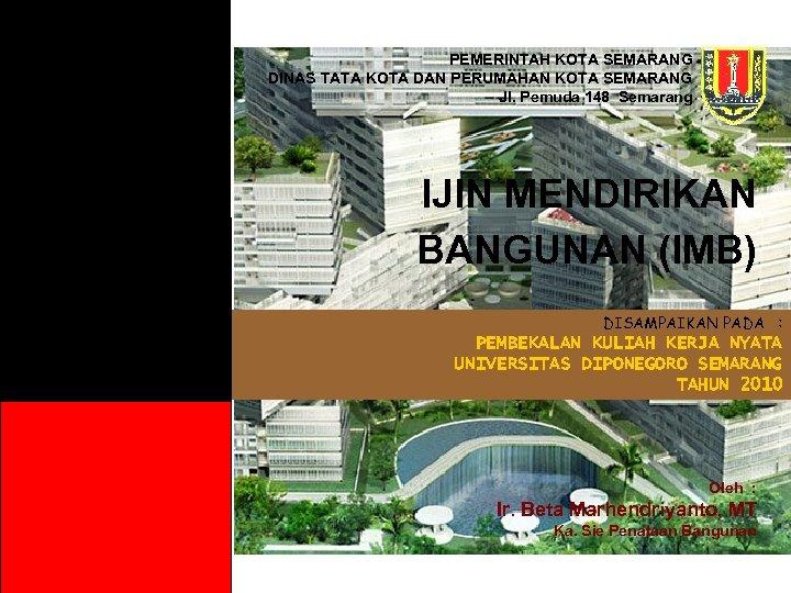 PEMERINTAH KOTA SEMARANG DINAS TATA KOTA DAN PERUMAHAN KOTA SEMARANG Jl. Pemuda 148 Semarang