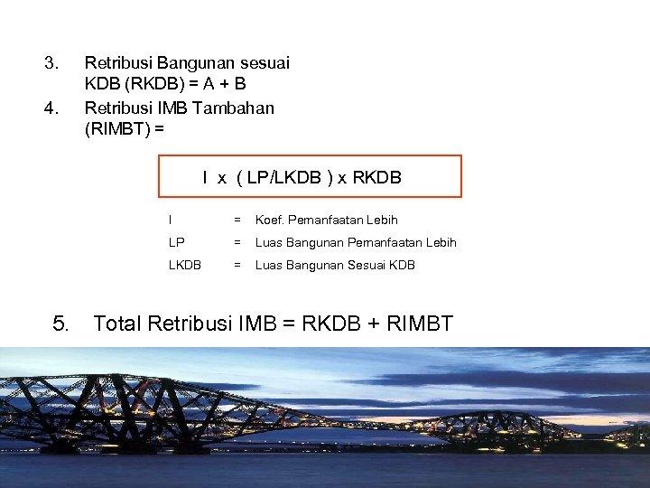 3. 4. Retribusi Bangunan sesuai KDB (RKDB) = A + B Retribusi IMB Tambahan