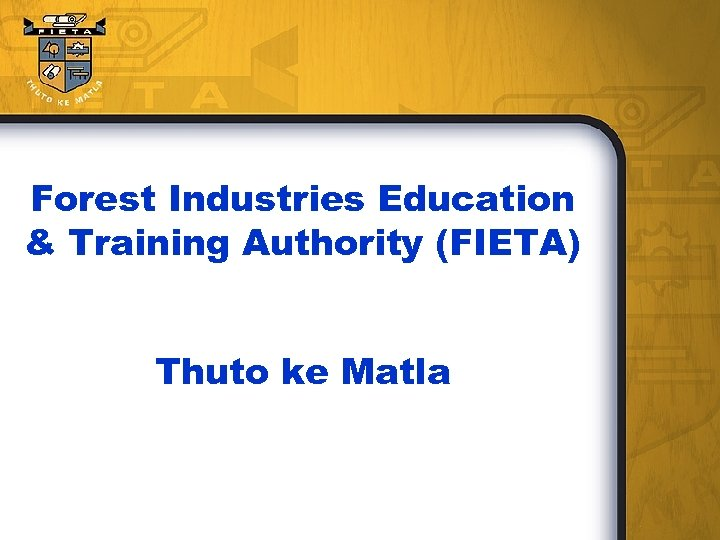 Forest Industries Education & Training Authority (FIETA) Thuto ke Matla