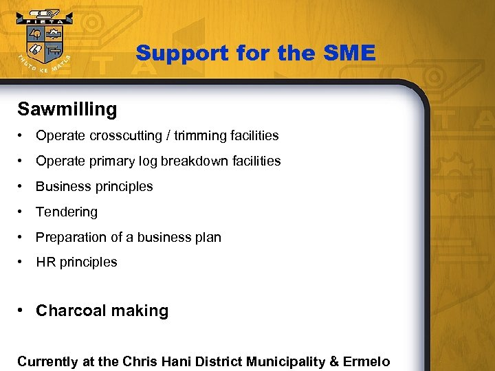 Support for the SME Sawmilling • Operate crosscutting / trimming facilities • Operate primary