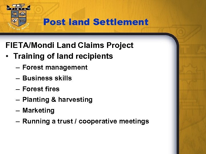 Post land Settlement FIETA/Mondi Land Claims Project • Training of land recipients – Forest