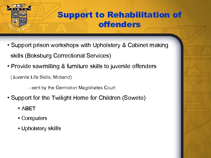 Support to Rehabilitation of offenders • Support prison workshops with Upholstery & Cabinet making