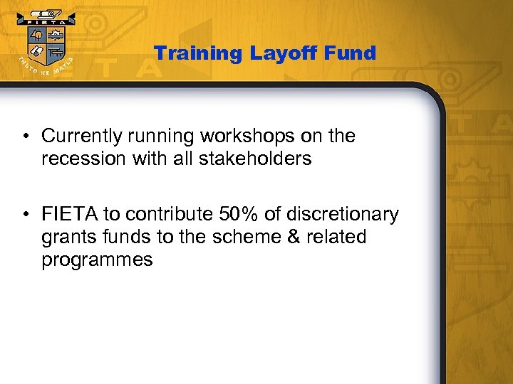 Training Layoff Fund • Currently running workshops on the recession with all stakeholders •