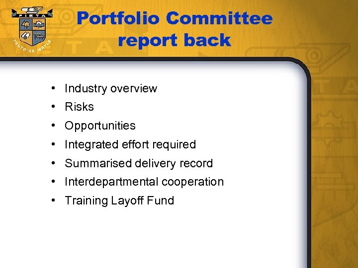Portfolio Committee report back • Industry overview • Risks • Opportunities • Integrated effort