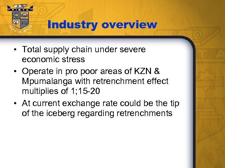 Industry overview • Total supply chain under severe economic stress • Operate in pro