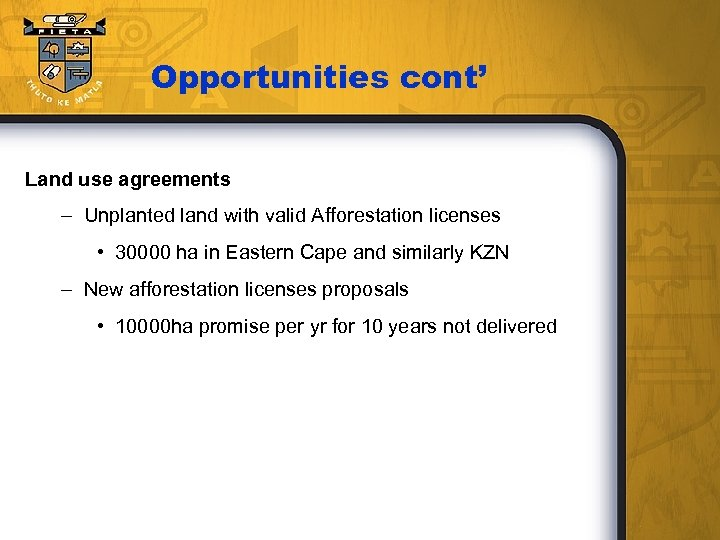 Opportunities cont' Land use agreements – Unplanted land with valid Afforestation licenses • 30000