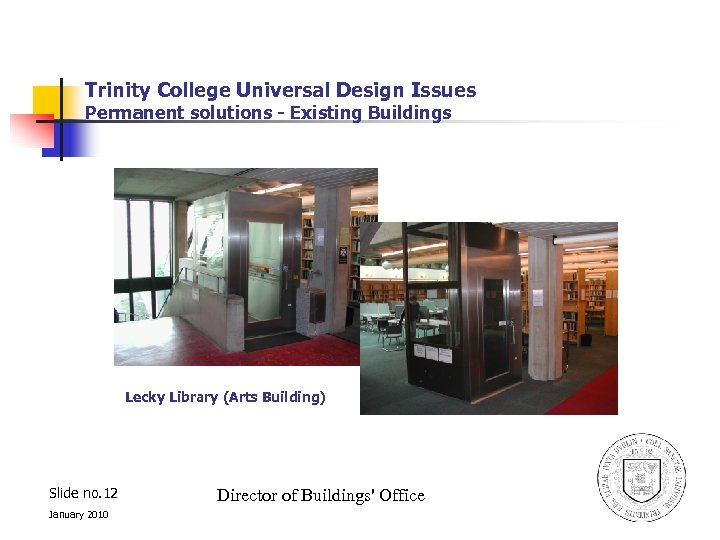 Trinity College Universal Design Issues Permanent solutions - Existing Buildings Lecky Library (Arts Building)