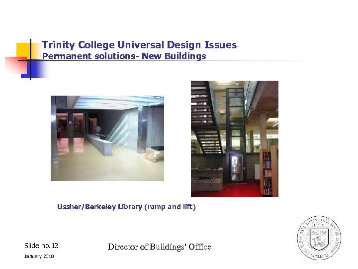 Trinity College Universal Design Issues Permanent solutions- New Buildings Ussher/Berkeley Library (ramp and lift)