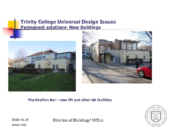 Trinity College Universal Design Issues Permanent solutions- New Buildings The Pavilion Bar – new