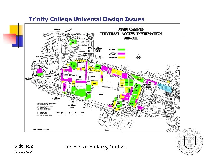 Trinity College Universal Design Issues Slide no. 2 January 2010 Director of Buildings' Office