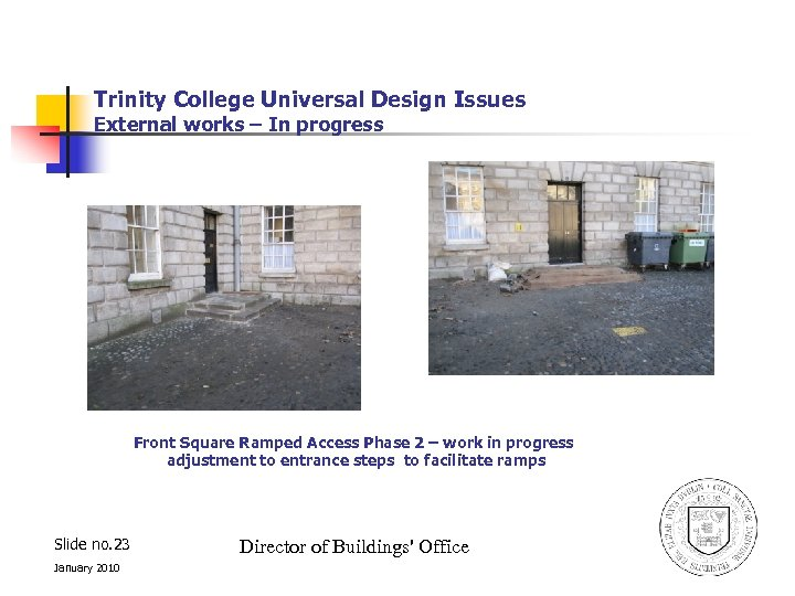 Trinity College Universal Design Issues External works – In progress Front Square Ramped Access