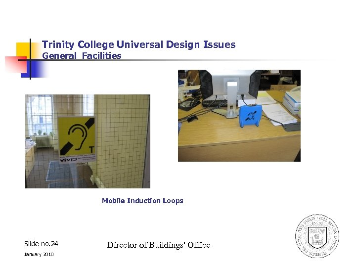 Trinity College Universal Design Issues General Facilities Mobile Induction Loops Slide no. 24 January
