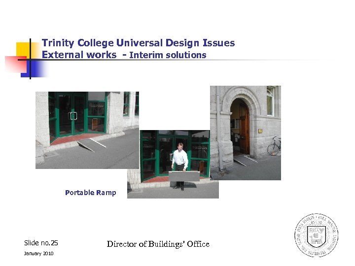 Trinity College Universal Design Issues External works - Interim solutions Portable Ramp Slide no.