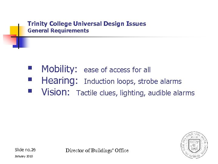 Trinity College Universal Design Issues General Requirements § § § Slide no. 26 January