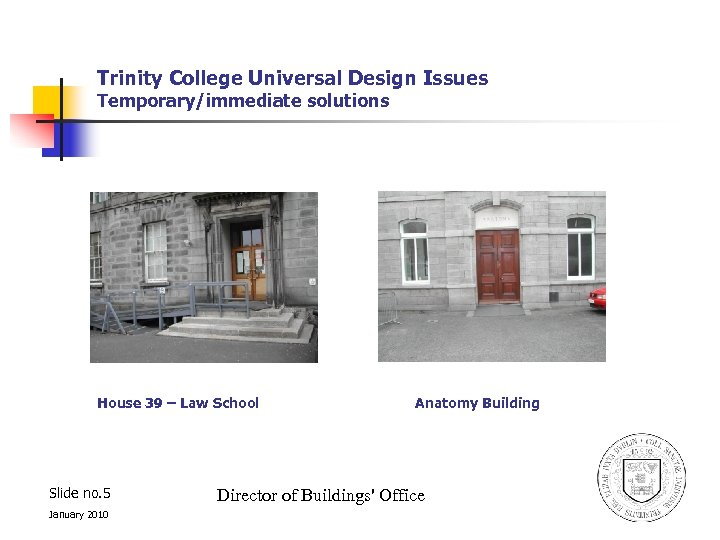 Trinity College Universal Design Issues Temporary/immediate solutions House 39 – Law School Slide no.