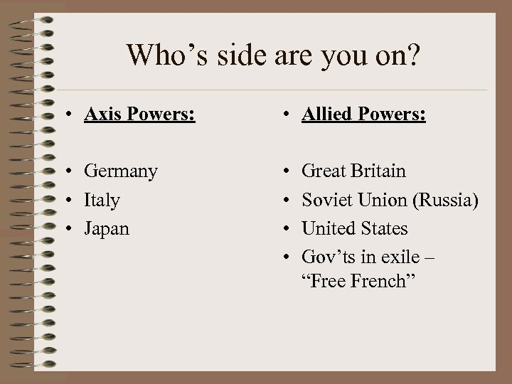 Who's side are you on? • Axis Powers: • Allied Powers: • Germany •