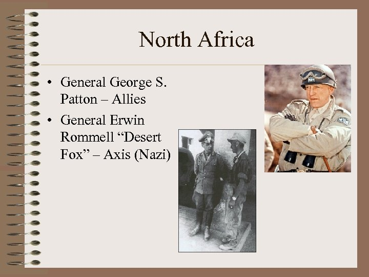 "North Africa • General George S. Patton – Allies • General Erwin Rommell ""Desert"