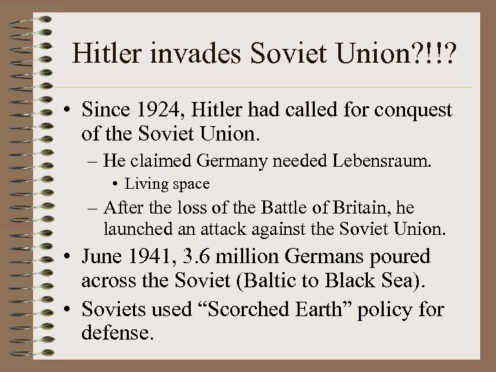 Hitler invades Soviet Union? !!? • Since 1924, Hitler had called for conquest of