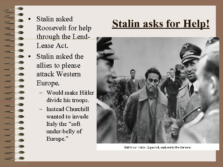 • Stalin asked Roosevelt for help through the Lend. Lease Act. • Stalin